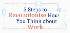 5 steps to Revolutionise how you think about work 235x112 - Smart Working Infographic